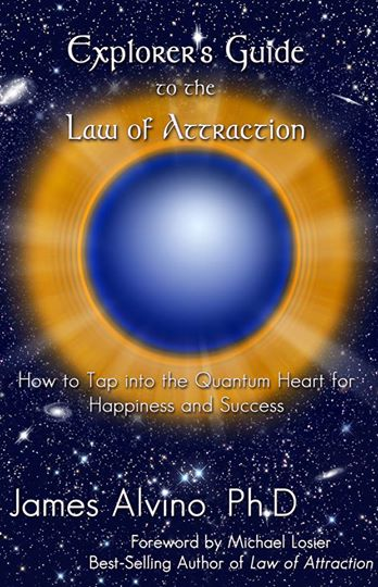 Explorer's Guide to the Law of Attraction: How to Tap into the Quantum-Heart for Happiness and Success